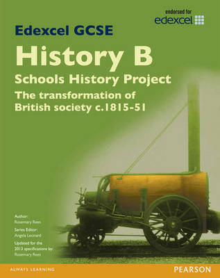 Edexcel GCSE History B Schools History Project: Unit 2A the Transformation of British Society C1815-51 SB 2013 by Rosemary Rees