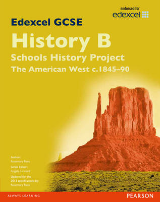 Edexcel GCSE History B Schools History Project: Unit 2B the American West C1845-90 SB 2013 by Rosemary Rees