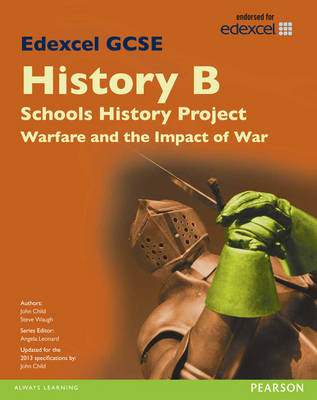 Edexcel GCSE History B Schools History Project: Warfare (1C) and its Impact (3C) SB 2013 by John Child, Steve Waugh