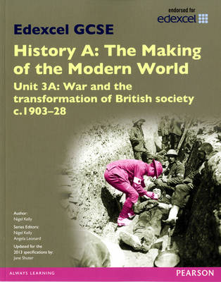 Edexcel GCSE History A the Making of the Modern World: Unit 3A War and the Transformation of British Society C1903-28 SB 2013 by Nigel Kelly, Jane Shuter