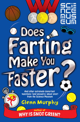 Does Farting Make You Faster? and Other Incredibly Important Questions and Answers About Sport from the Science Museum by Glenn Murphy