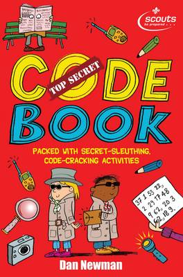 Top Secret Code Book A Fascinating Book of Codes to Crack from the Scouts by Dan Newman