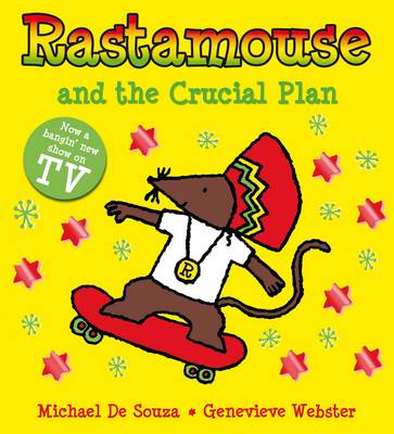 Rastamouse and the Crucial Plan by Genevieve Webster, Michael De Souza
