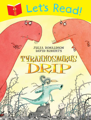 Let's Read! Tyrannosaurus Drip by Julia Donaldson