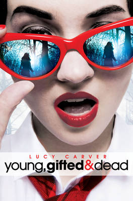 Young, Gifted and Dead by Lucy Carver