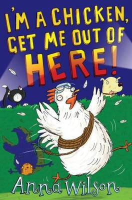 I'm a Chicken, Get Me Out Of Here! by Anna Wilson