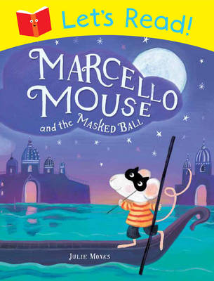 Let's Read! Marcello Mouse and the Masked Ball by Julie Monks