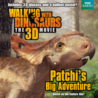 Walking with Dinosaurs: Patchi's Big Adventure by J. E. Bright