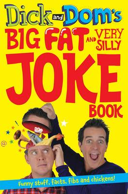 Dick and Dom's Big Fat and Very Silly Joke Book by Richard McCourt, Dominic Wood