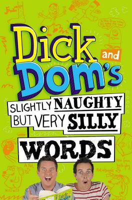 Dick and Dom's Slightly Naughty but Very Silly Words! by Richard McCourt, Dominic Wood