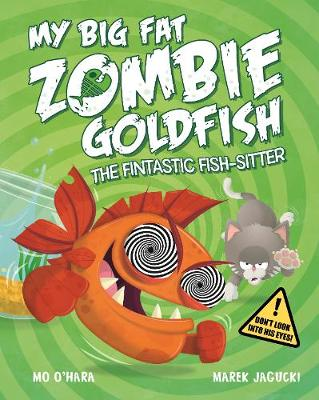 My Big Fat Zombie Goldfish The Fin-Tastic Fish-Sitter by Mo O'Hara