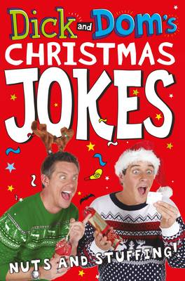 Dick and Dom's Christmas Jokes, Nuts and Stuffing! by Richard McCourt, Dominic Wood