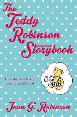 The Teddy Robinson Storybook by Joan G. Robinson
