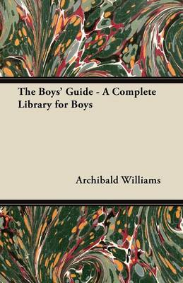The Boys' Guide - A Complete Library for Boys by Archibald Williams