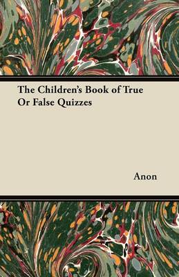 The Children's Book of True Or False Quizzes by Anon