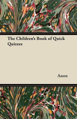 The Children's Book of Quick Quizzes by Anon