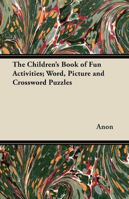 The Children's Book of Fun Activities; Word, Picture and Crossword Puzzles by Anon