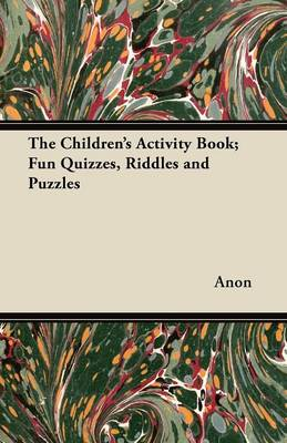 The Children's Activity Book; Fun Quizzes, Riddles and Puzzles by Anon