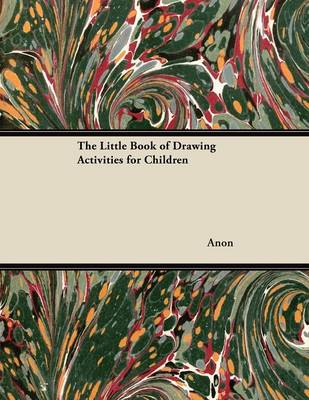 The Little Book of Drawing Activities for Children by Anon