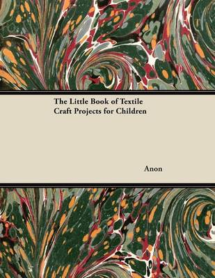 The Little Book of Textile Craft Projects for Children by Anon