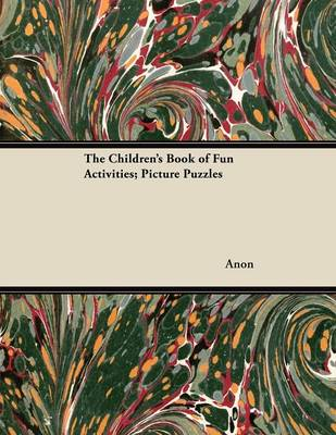 The Children's Book of Fun Activities; Picture Puzzles by Anon