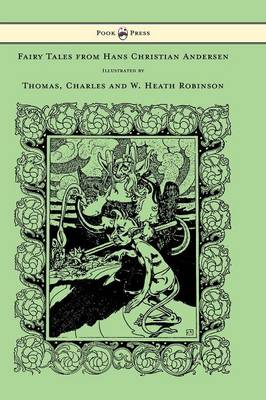 Fairy Tales from Hans Christian Andersen - Illustrated by Thomas, Charles and W. Heath Robinson by Hans Christian Andersen