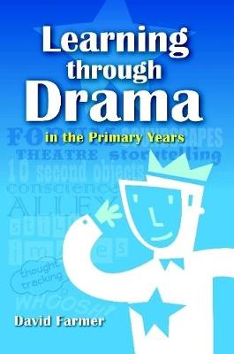 Learning Through Drama in the Primary Years by David Farmer