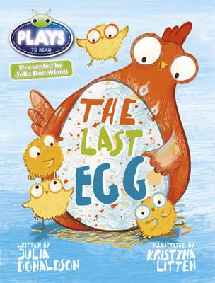 Julia Donaldson Plays the Last Egg Blue (KS1)/1b by Julia Donaldson