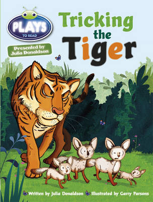 Julia Donaldson Plays Tricking the Tiger Turq/1b by Julia Donaldson, Rachael Sutherland