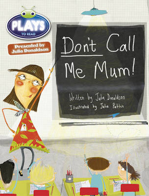 Julia Donaldson Plays Don't Call Me Mum! Green/1b by Julia Donaldson, Rachael Sutherland