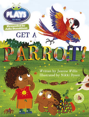 Julia Donaldson Plays Get A Parrot! Blue (KS1)/1b by Jeanne Willis, Rachael Sutherland
