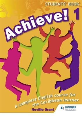 Achieve! Students Book 1: Student Book 1: An English Course for the Caribbean Learner Student Book by Neville Grant