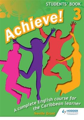 Achieve! Students Book 3: Student Book 3: An English Course for the Caribbean Learner Student Book by Neville Grant