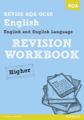 REVISE AQA: GCSE English and English Language Revision Workbook Higher by David Grant