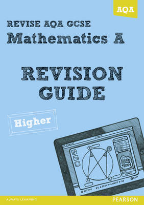 REVISE AQA: GCSE Mathematics A Revision Guide Higher by Harry Smith