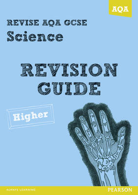 REVISE AQA: GCSE Science A Revision Guide Higher by Susan Kearsey, Nigel Saunders, Peter Ellis