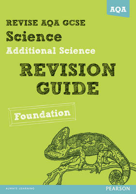 REVISE AQA: GCSE Additional Science A Revision Guide Foundation by Nigel Saunders, Susan Kearsey, Peter Ellis