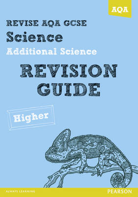 REVISE AQA: GCSE Additional Science A Revision Guide Higher by Nigel Saunders, Susan Kearsey, Peter Ellis
