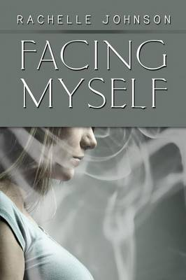 Facing Myself by Rachelle Johnson