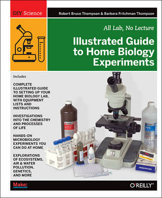 Illustrated Guide to Home Biology Experiments by Robert Bruce Thompson, Barbara Fritchmann Thompson