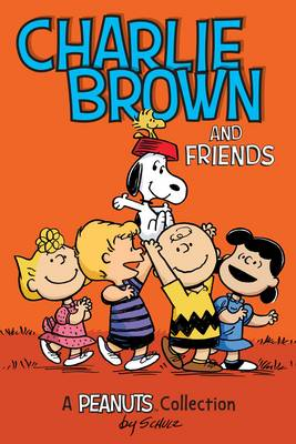 Charlie Brown and Friends A Peanuts Collection by Charles M. Schulz