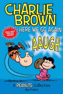 Charlie Brown: Here We Go Again A PEANUTS Collection by Charles M. Schulz
