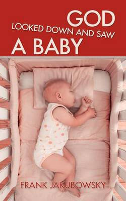 God Looked Down and Saw a Baby by Frank Jakubowsky