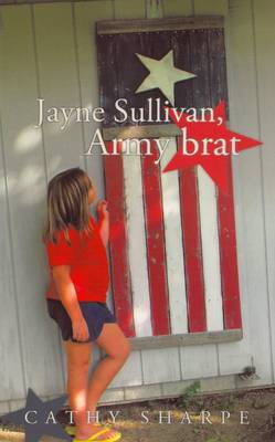 Jayne Sullivan, Army Brat by Cathy Sharpe