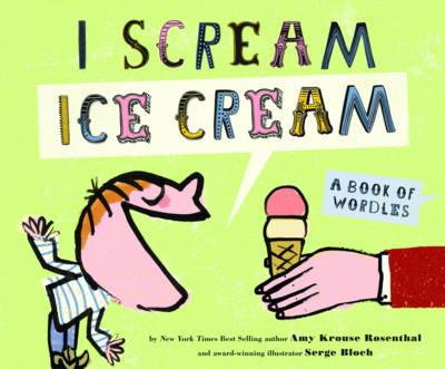 I Scream! Ice Cream! A Book of Wordles by Amy Krouse Rosenthal