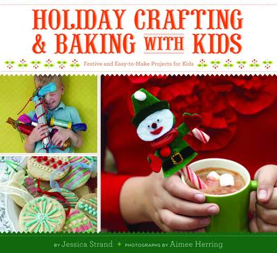 Holiday Crafting and Baking with Kids by Jessica Strand