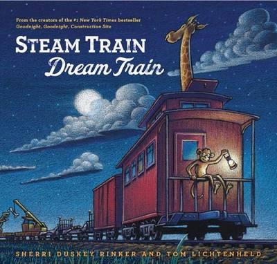 Steam Train, Dream Train by Sherri Duskey Rinker, Tom Lichtenheld
