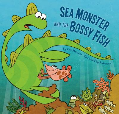 Sea Monster and the Bossy Fish by Kate Messner