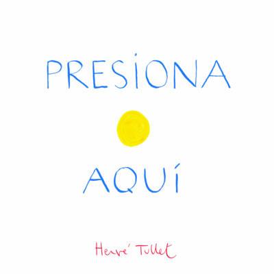 Presiona Aqui by Herve Tullet