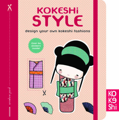 Kokeshi Style: Design Your Own Kokeshi Fashions by Annelore Parot